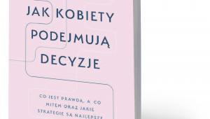 """Therese Huston, """"Jak kobiety podejmują decyzje?"""", przeł. Bożena Jóźwiak, Rebis, Poznań 2018"""